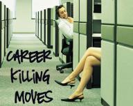 Career Killing Moves